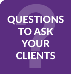Questions to ask your clients.